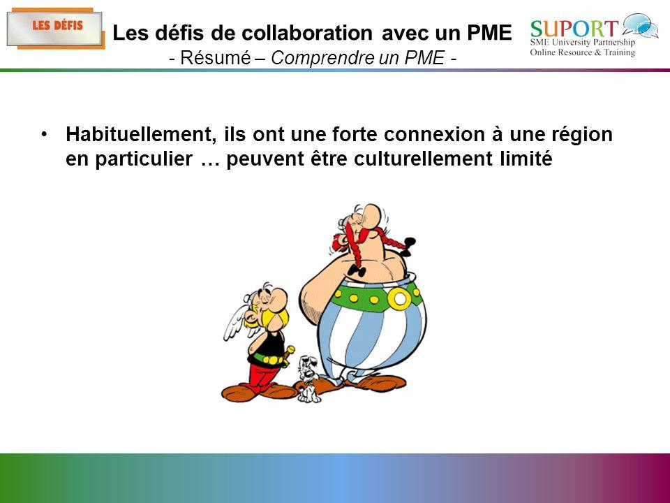 Habituellement, ils ont une forte connexion à une région en particulier … peuvent être culturellement limité Les défis de collaboration avec un PME - Résumé – Comprendre un PME -