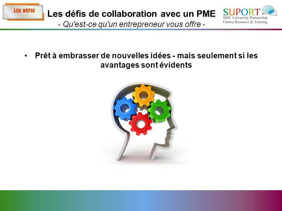 Prêt à embrasser de nouvelles idées - mais seulement si les avantages sont évidents Les défis de collaboration avec un PME - Qu est-ce qu un entrepreneur vous offre -