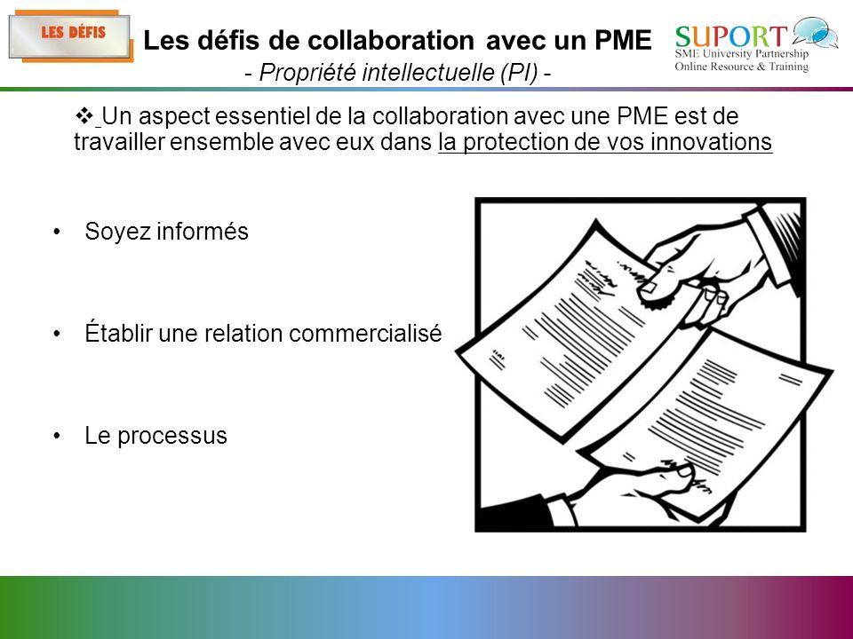 Soyez informés Établir une relation commercialisé Le processus Un aspect essentiel de la collaboration avec une PME est de travailler ensemble avec eux dans la protection de vos innovations Les défis de collaboration avec un PME - Propriété intellectuelle (PI) -