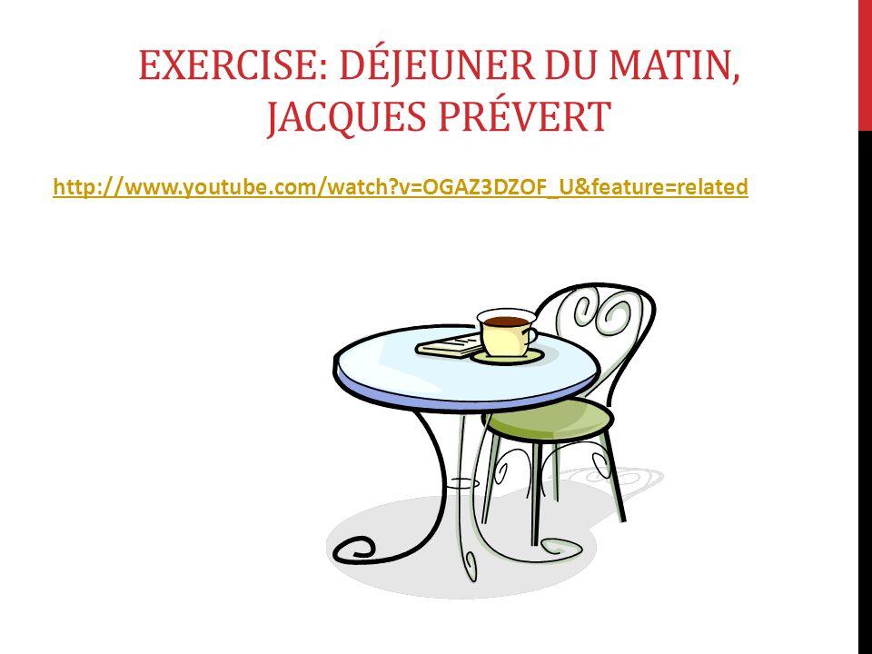 EXERCISE: DÉJEUNER DU MATIN, JACQUES PRÉVERT http://www.youtube.com/watch?v=OGAZ3DZOF_U&feature=related