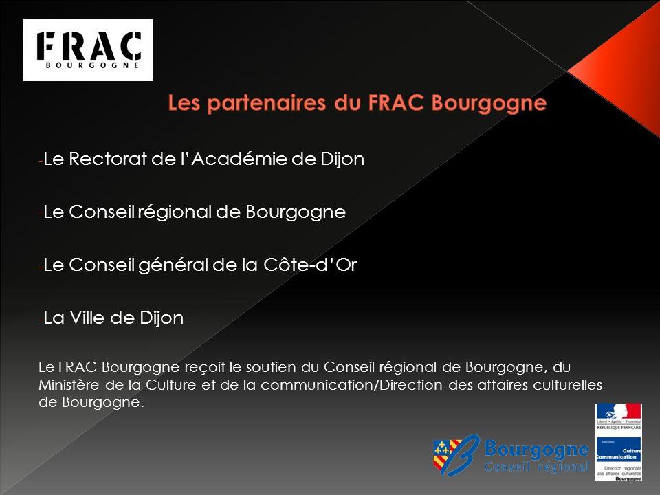 - Le Rectorat de lAcadémie de Dijon - Le Conseil régional de Bourgogne - Le Conseil général de la Côte-dOr - La Ville de Dijon Le FRAC Bourgogne reçoit le soutien du Conseil régional de Bourgogne, du Ministère de la Culture et de la communication/Direction des affaires culturelles de Bourgogne.