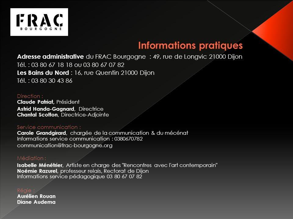 Adresse administrative du FRAC Bourgogne : 49, rue de Longvic 21000 Dijon Tél.