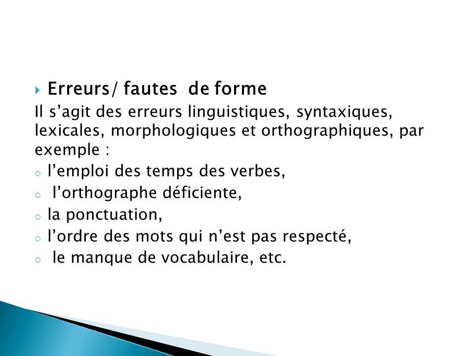 Erreurs/ fautes de forme Il sagit des erreurs linguistiques, syntaxiques, lexicales, morphologiques et orthographiques, par exemple : o lemploi des te