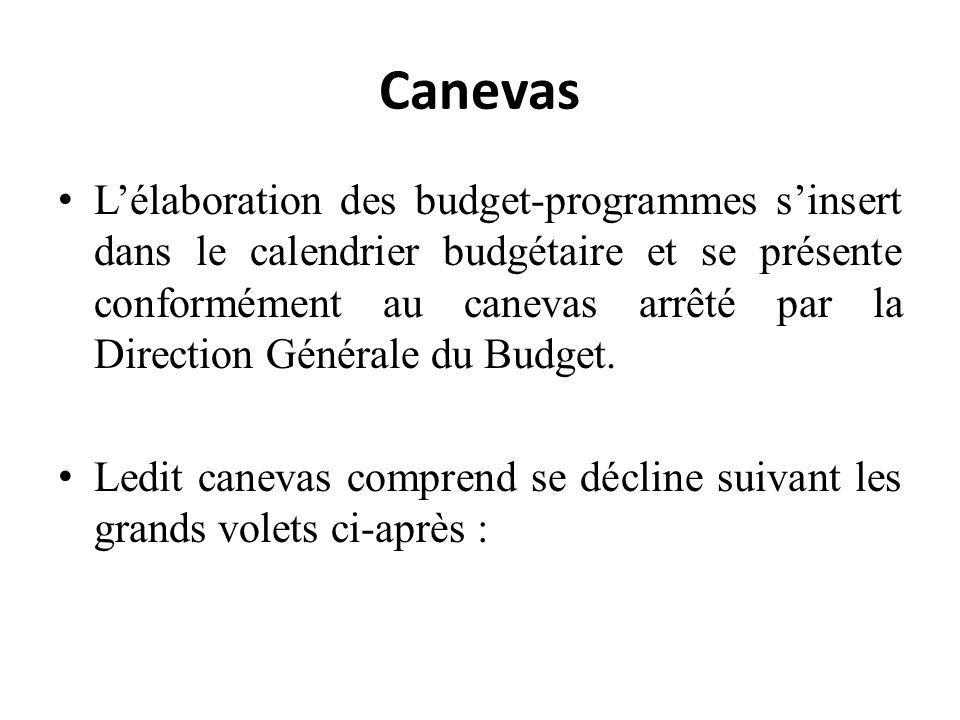 Canevas Lélaboration des budget-programmes sinsert dans le calendrier budgétaire et se présente conformément au canevas arrêté par la Direction Générale du Budget.