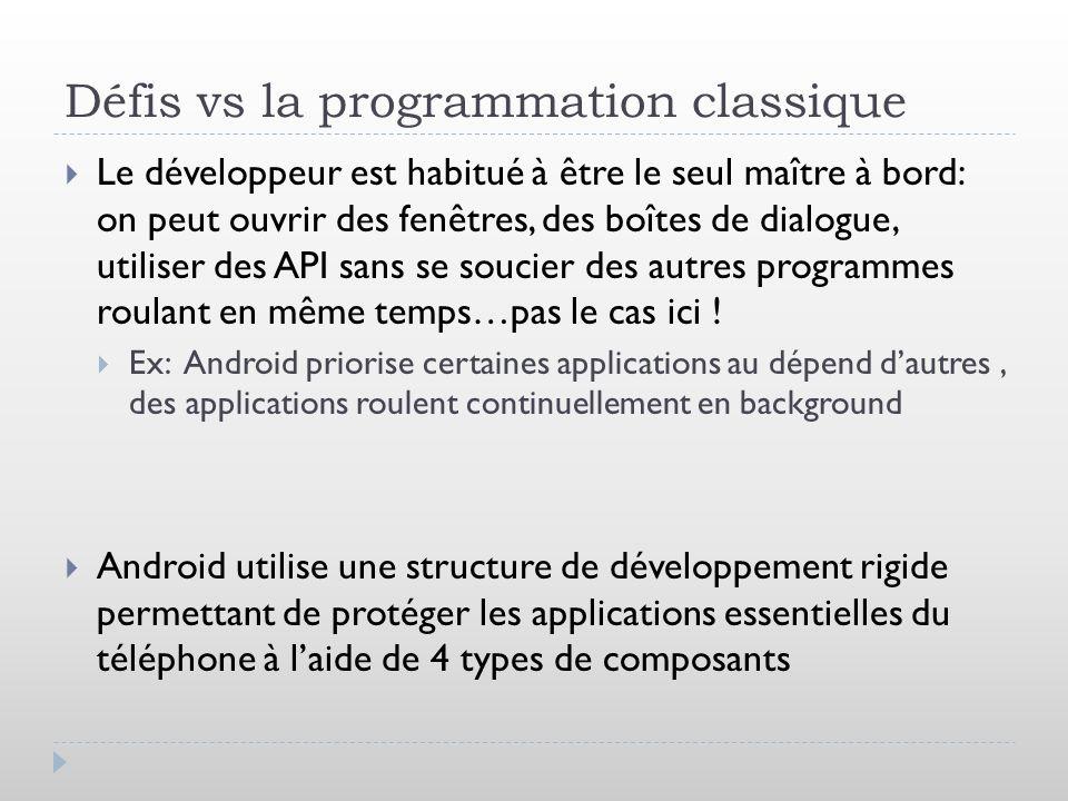 Défis vs la programmation classique Le développeur est habitué à être le seul maître à bord: on peut ouvrir des fenêtres, des boîtes de dialogue, utiliser des API sans se soucier des autres programmes roulant en même temps…pas le cas ici .