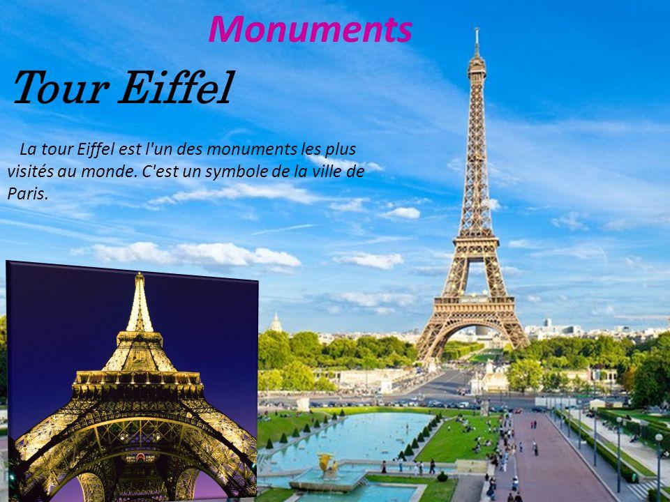 Monuments Tour Eiffel La tour Eiffel est l'un des monuments les plus visités au monde. C'est un symbole de la ville de Paris.