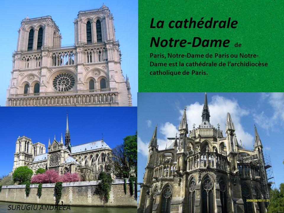 La cathédrale Notre-Dame de Paris, Notre-Dame de Paris ou Notre- Dame est la cathédrale de larchidiocèse catholique de Paris. SURUGIU ANDREEA