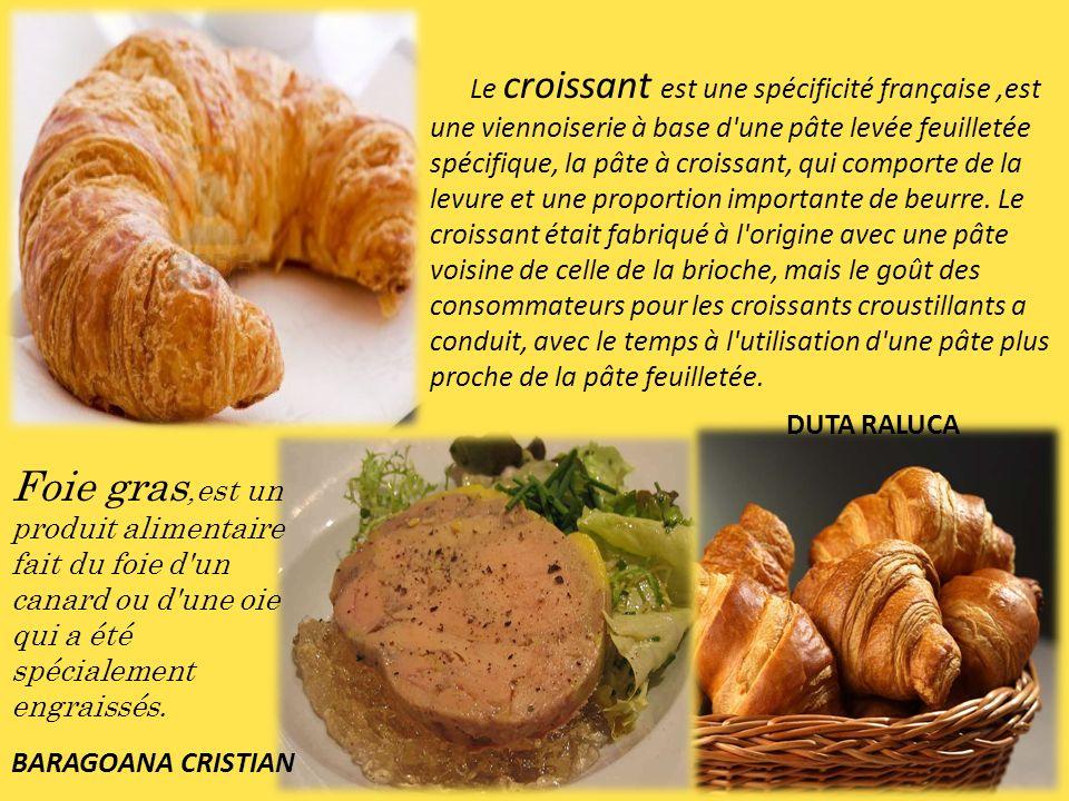 Foie gras,est un produit alimentaire fait du foie d'un canard ou d'une oie qui a été spécialement engraissés. Le croissant est une spécificité françai