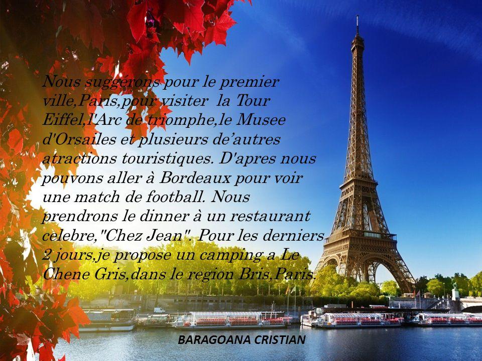Nous suggérons pour le premier ville,Paris,pour visiter la Tour Eiffel,l'Arc de triomphe,le Musee d'Orsailes et plusieurs deautres atractions touristi
