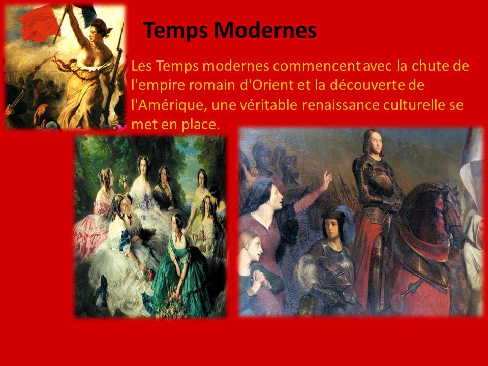 Temps Modernes Les Temps modernes commencent avec la chute de l'empire romain d'Orient et la découverte de l'Amérique, une véritable renaissance cultu