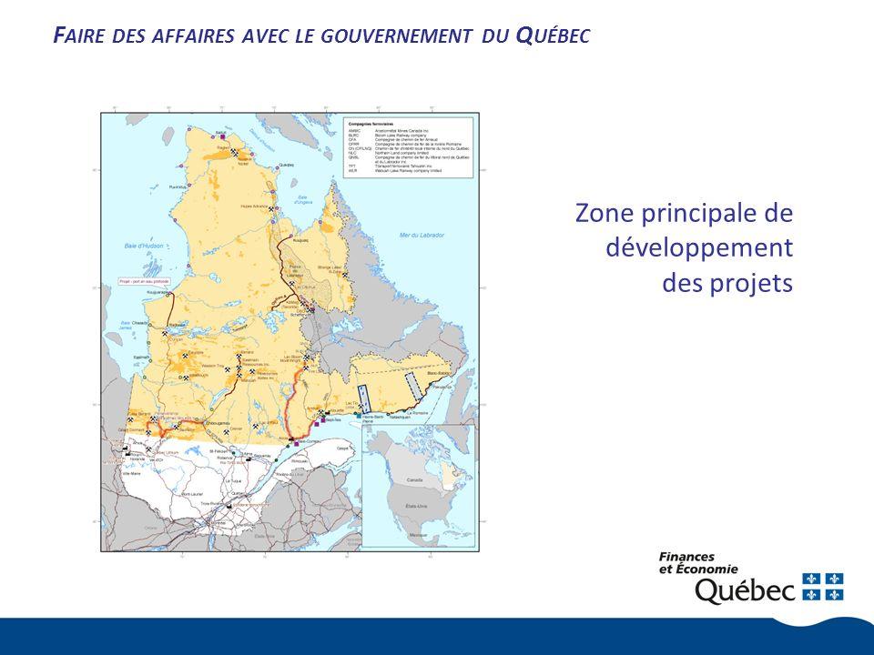 F AIRE DES AFFAIRES AVEC LE GOUVERNEMENT DU Q UÉBEC Zone principale de développement des projets