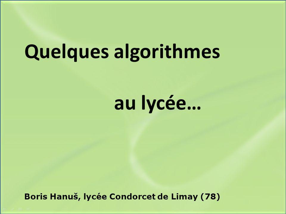 Quelques algorithmes au lycée… Boris Hanuš, lycée Condorcet de Limay (78)
