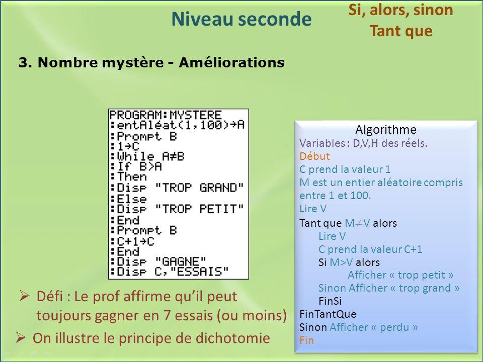 Niveau seconde 3. Nombre mystère - Améliorations Algorithme Variables : D,V,H des réels. Début C prend la valeur 1 M est un entier aléatoire compris e