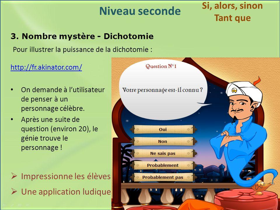 Niveau seconde 3. Nombre mystère - Dichotomie http://fr.akinator.com/ On demande à lutilisateur de penser à un personnage célèbre. Après une suite de