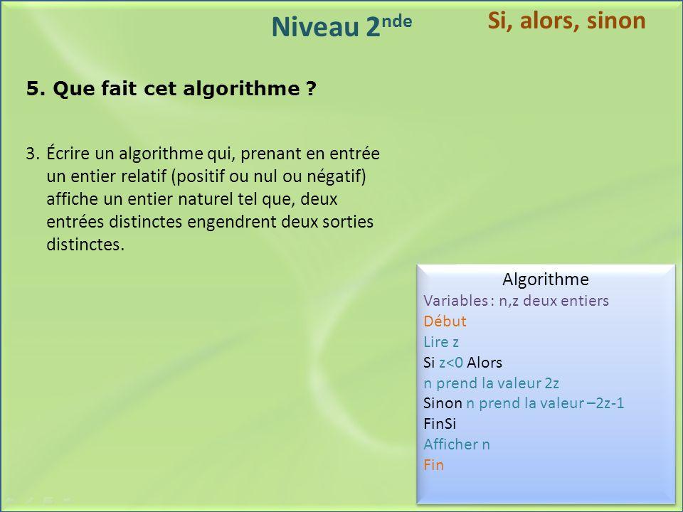 Niveau 2 nde 5. Que fait cet algorithme ? 3.Écrire un algorithme qui, prenant en entrée un entier relatif (positif ou nul ou négatif) affiche un entie