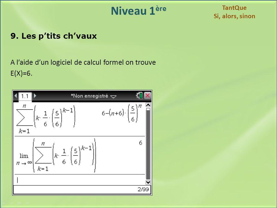 Niveau 1 ère 9. Les ptits chvaux A laide dun logiciel de calcul formel on trouve E(X)=6. TantQue Si, alors, sinon