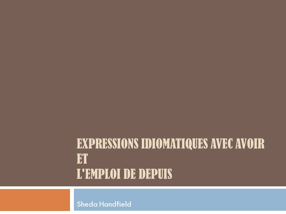 EXPRESSIONS IDIOMATIQUES AVEC AVOIR ET L EMPLOI DE DEPUIS Sheda Handfield