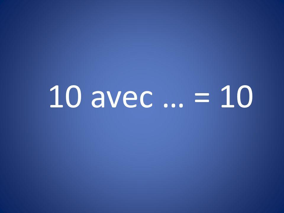 10 avec … = 10