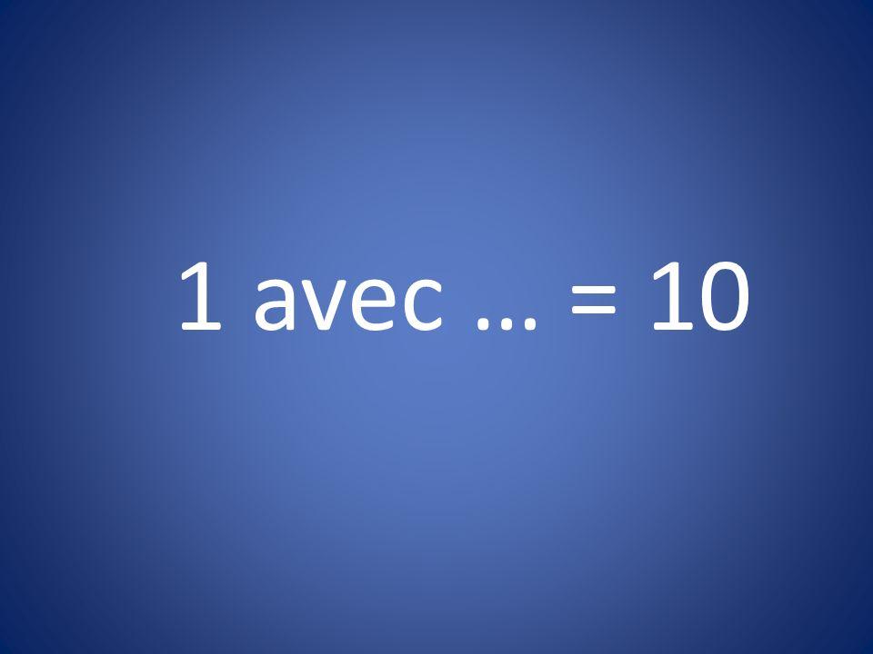 1 avec … = 10