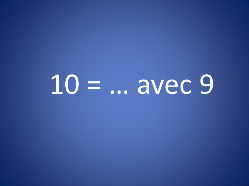 10 = … avec 9