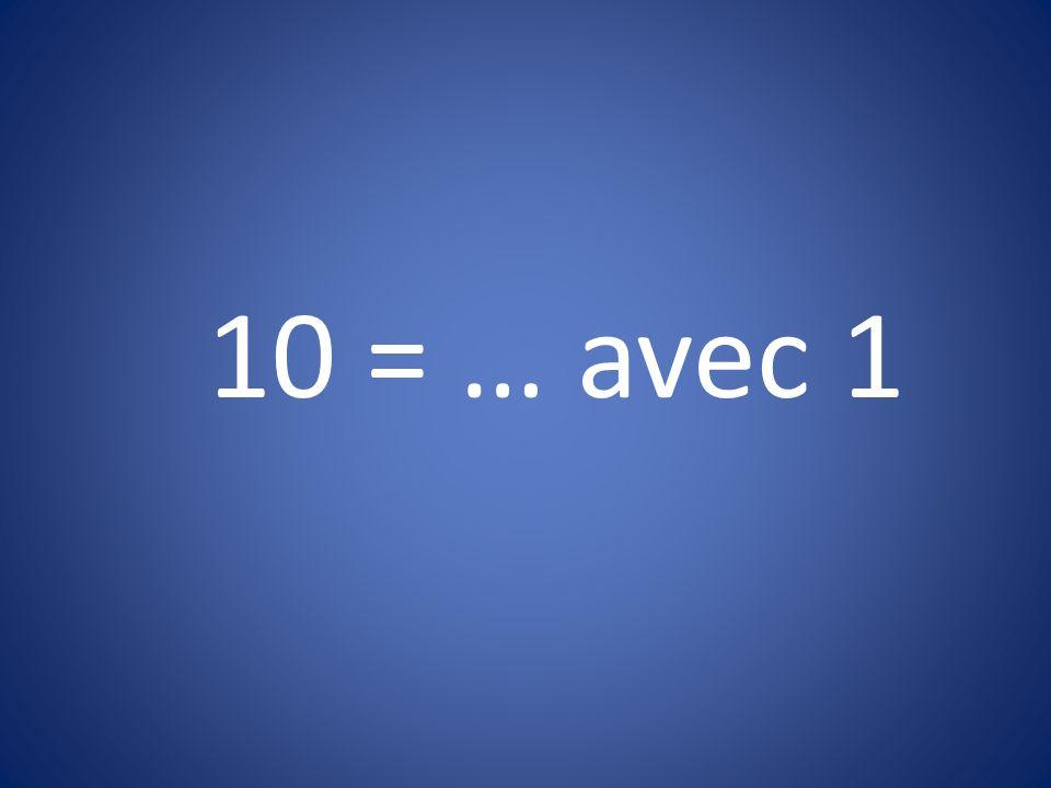 10 = … avec 1
