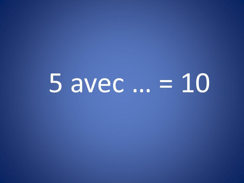 5 avec … = 10