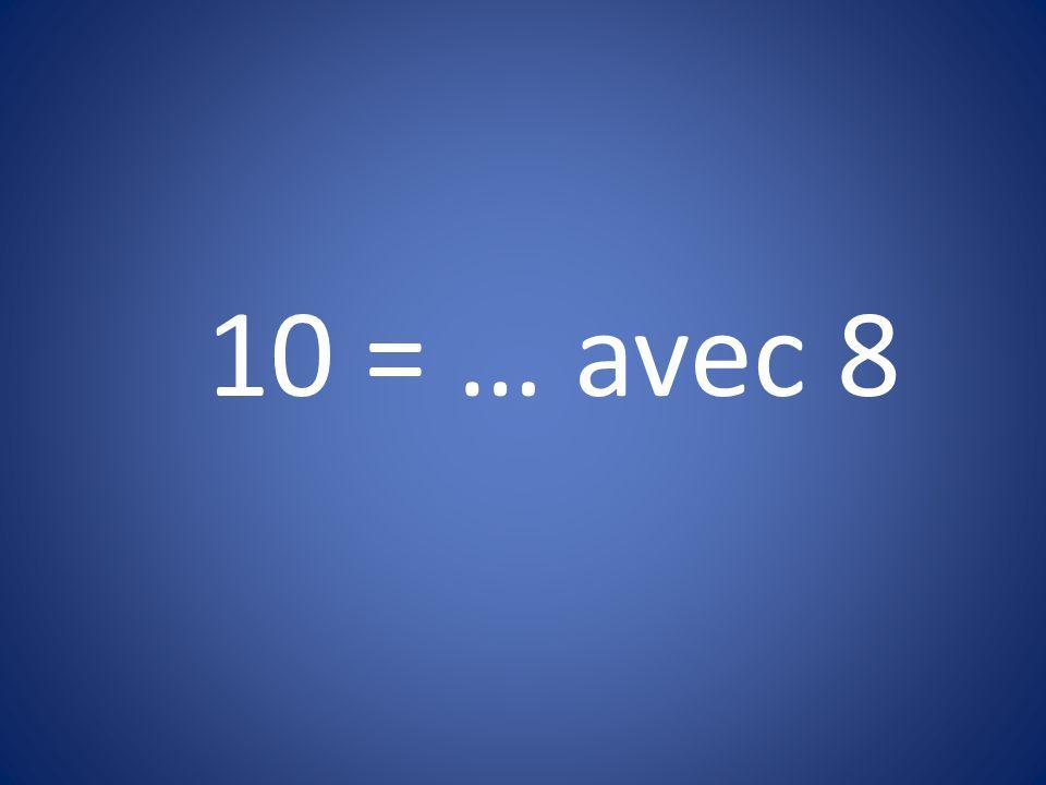 10 = … avec 8