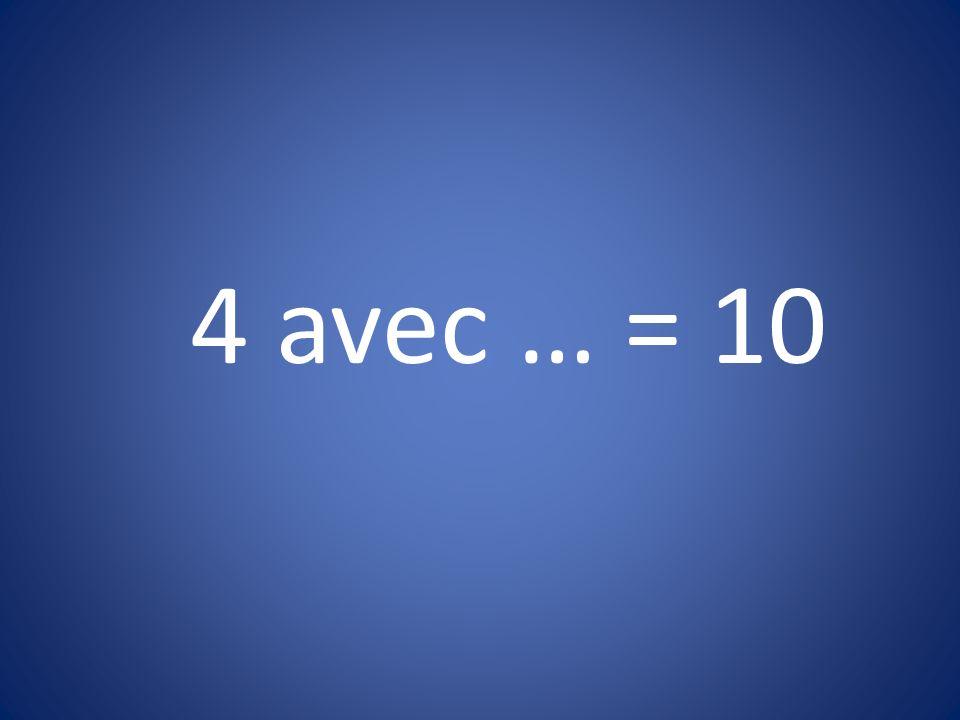 4 avec … = 10