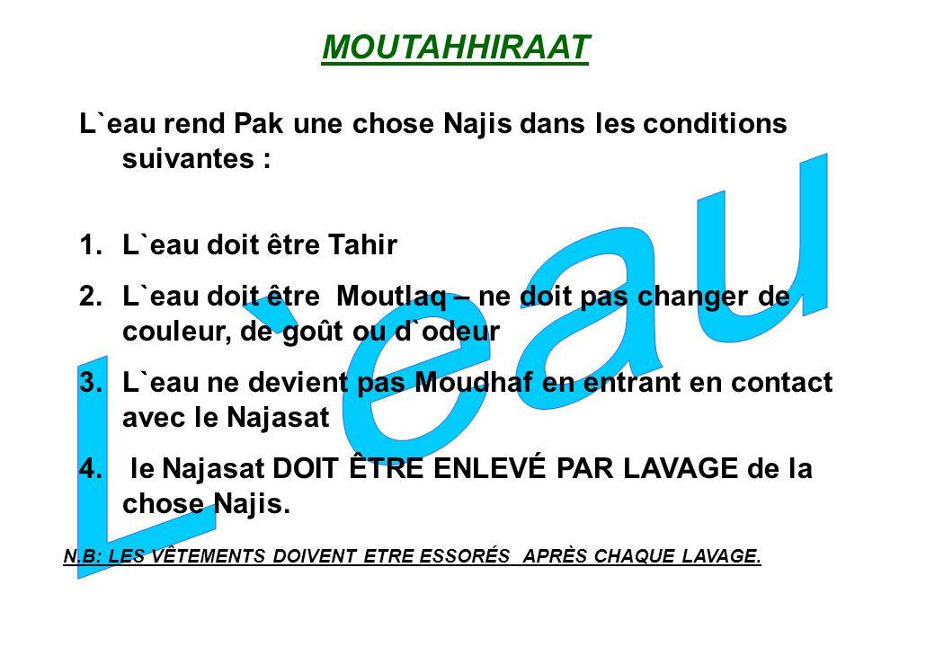 L`eau rend Pak une chose Najis dans les conditions suivantes : 1.L`eau doit être Tahir 2.L`eau doit être Moutlaq – ne doit pas changer de couleur, de