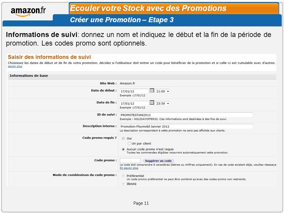 Page 11 Ecouler votre Stock avec des Promotions Créer une Promotion – Etape 3 Informations de suivi: donnez un nom et indiquez le début et la fin de l