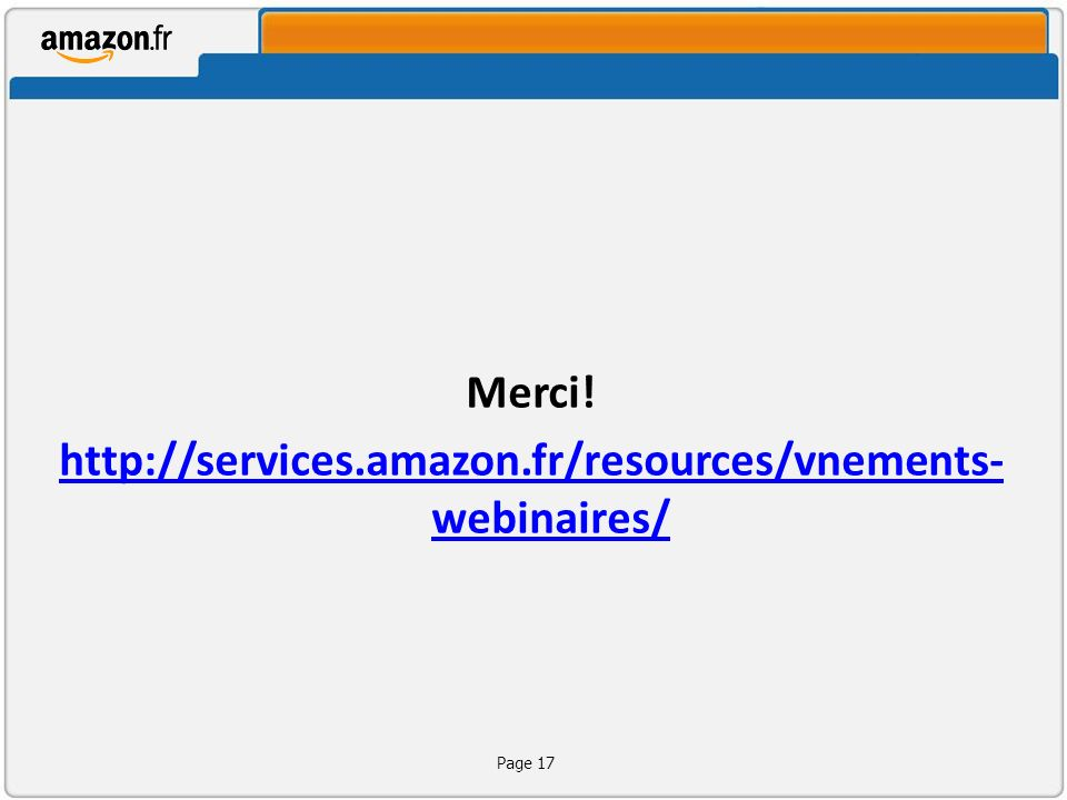Merci! http://services.amazon.fr/resources/vnements- webinaires/ Page 17
