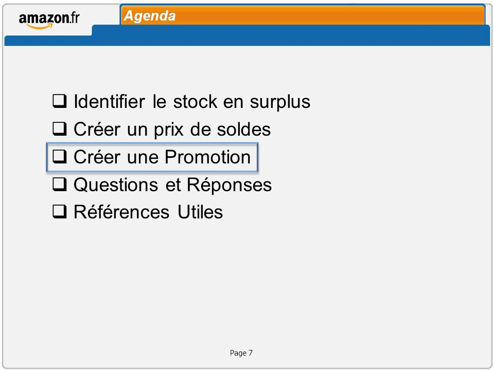 Agenda Identifier le stock en surplus Créer un prix de soldes Créer une Promotion Questions et Réponses Références Utiles Page 7