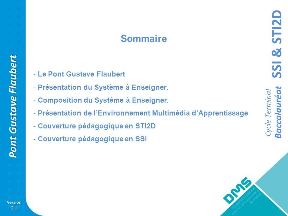 SSI & STI2D Cycle Terminal Baccalauréat Version 2.1 Version 2.1 Pont Gustave Flaubert Sommaire - Le Pont Gustave Flaubert - Présentation du Système à