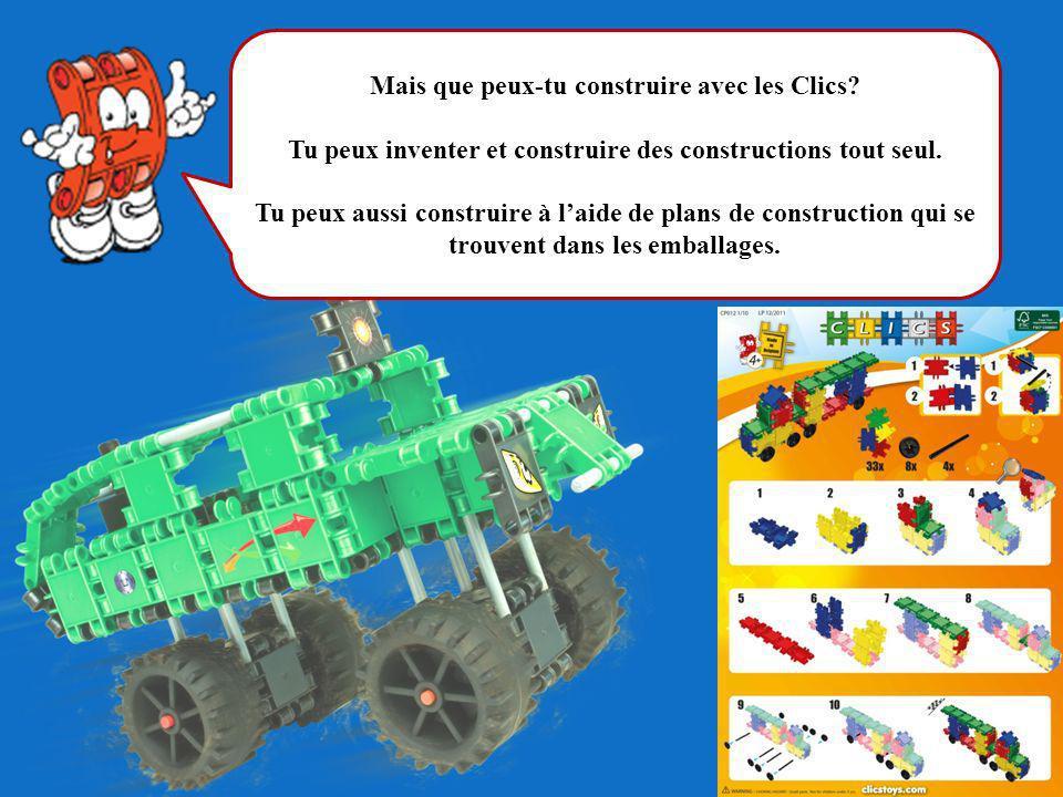 Mais que peux-tu construire avec les Clics? Tu peux inventer et construire des constructions tout seul. Tu peux aussi construire à laide de plans de c