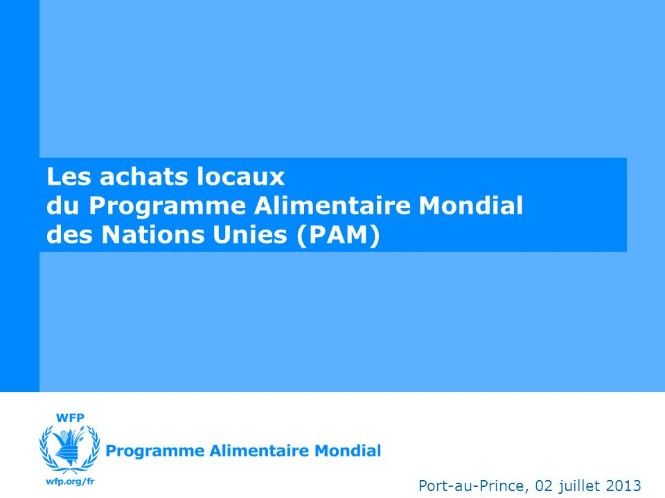 1.Mandat et stratégie du PAM 2.Les achats de denrées alimentaires du PAM 3.Les achats locaux du PAM en Haïti 4.Défis, opportunités, points stratégiques Structure de la présentation