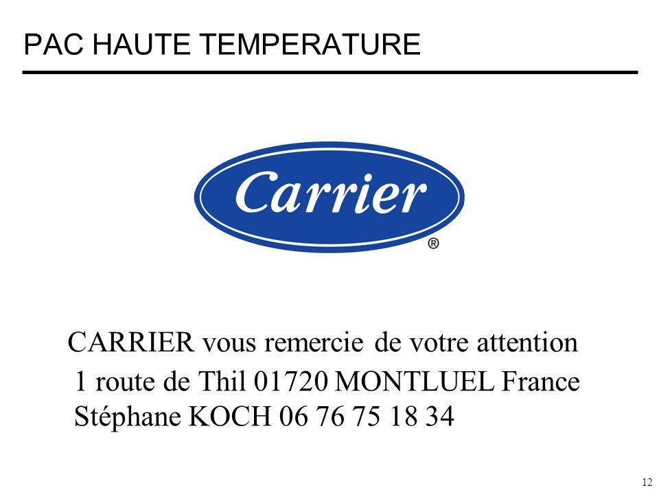 PAC HAUTE TEMPERATURE 12 CARRIER vous remercie de votre attention 1 route de Thil 01720 MONTLUEL France Stéphane KOCH 06 76 75 18 34