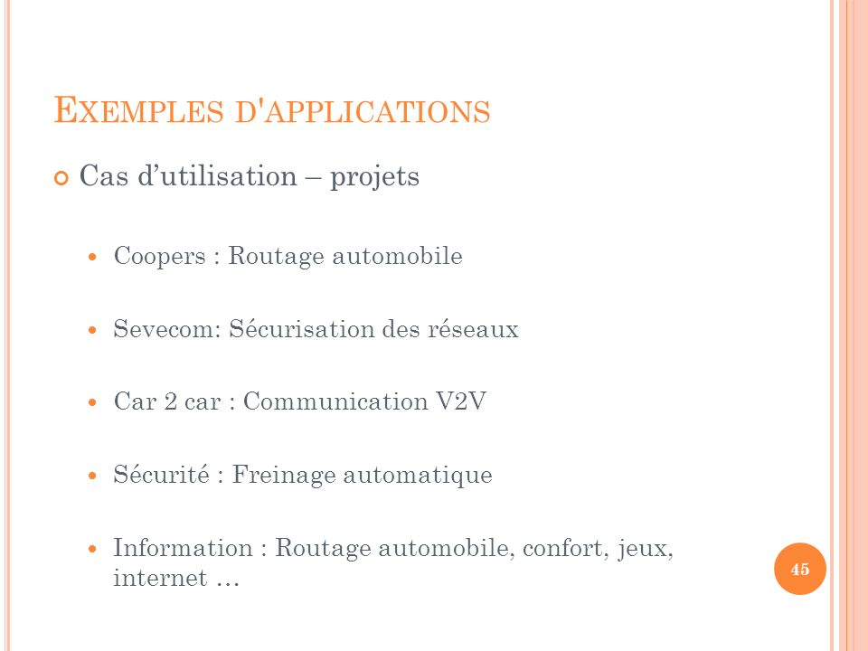 S OMMAIRE Introduction Architecture I2V,V2I V2V Applications inter-véhiculaires WiFi - Normes 802.11 p Protocoles avec routage (proactif, réactif, hybride) Alternative au routage (HOP) Tests Exemples d applications Conclusion 46