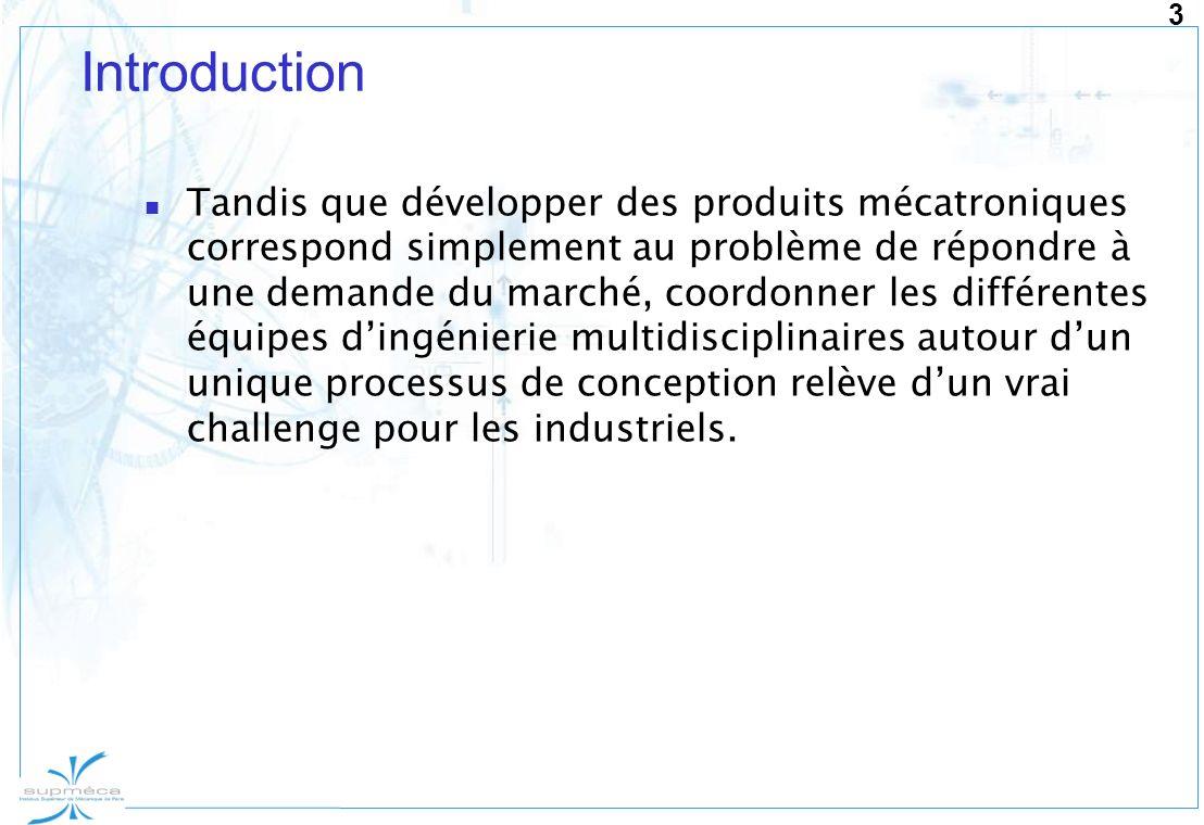 3 Introduction Tandis que développer des produits mécatroniques correspond simplement au problème de répondre à une demande du marché, coordonner les