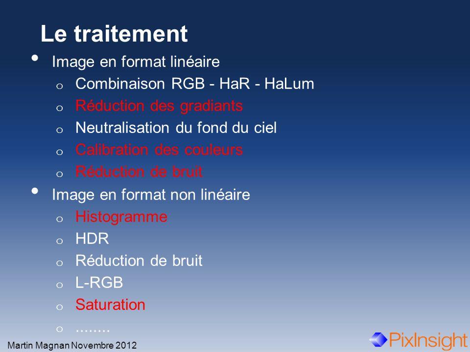 Image en format linéaire o Combinaison RGB - HaR - HaLum o Réduction des gradiants o Neutralisation du fond du ciel o Calibration des couleurs o Réduc