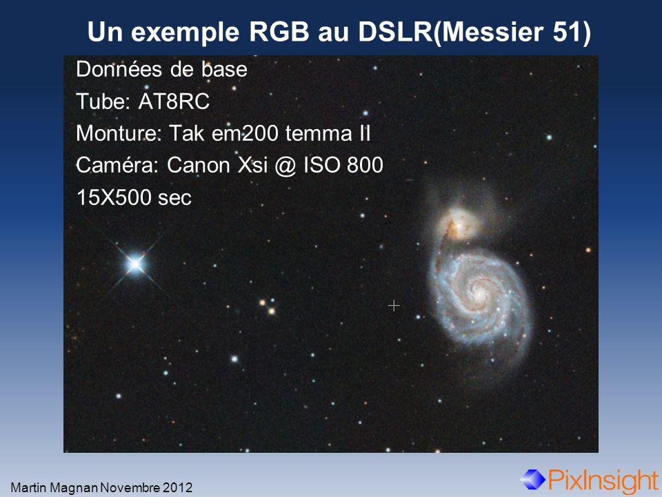 Un exemple RGB au DSLR(Messier 51) Martin Magnan Novembre 2012 Données de base Tube: AT8RC Monture: Tak em200 temma II Caméra: Canon Xsi @ ISO 800 15X