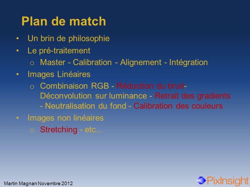 Un brin de philosophie Le pré-traitement o Master - Calibration - Alignement - Intégration Images Linéaires o Combinaison RGB - Réduction du bruit- Dé