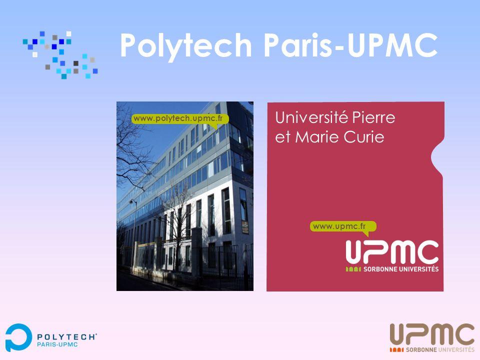 www.upmc.fr Polytech Paris-UPMC Université Pierre et Marie Curie www.upmc.fr www.polytech.upmc.fr