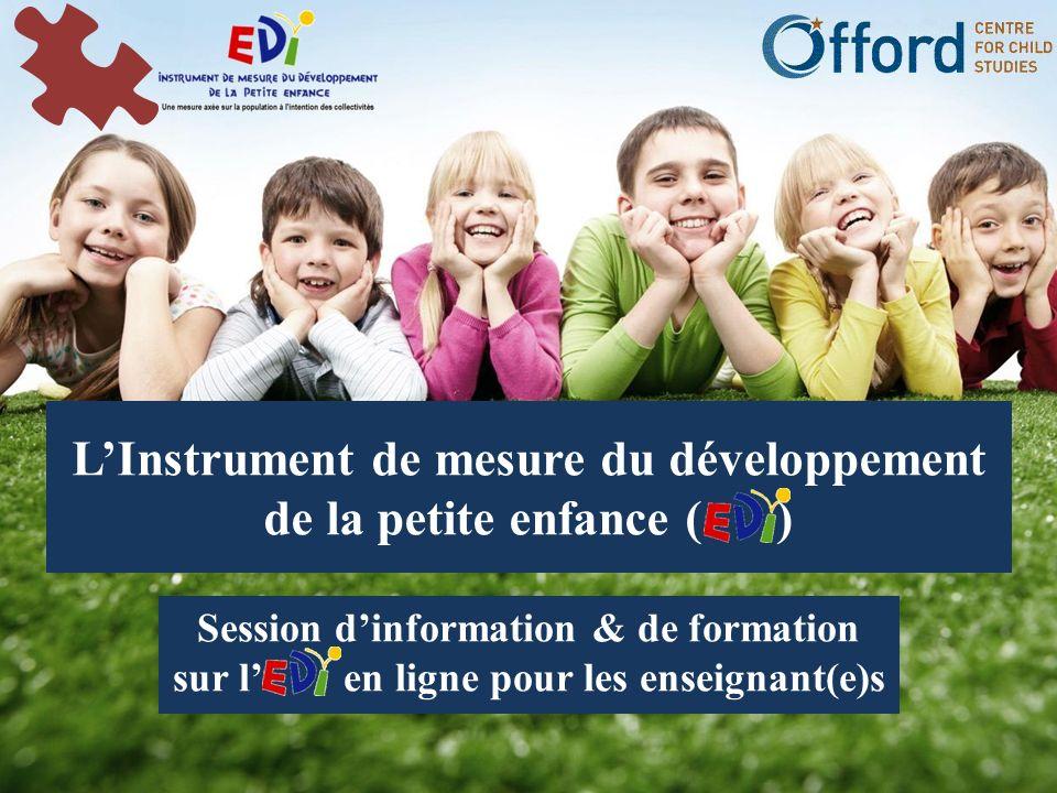 LInstrument de mesure du développement de la petite enfance ( ) Session dinformation & de formation sur l en ligne pour les enseignant(e)s