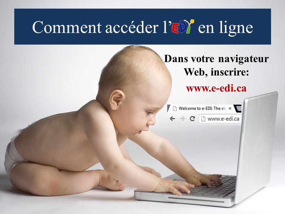 Comment accéder l en ligne Dans votre navigateur Web, inscrire: www.e-edi.ca