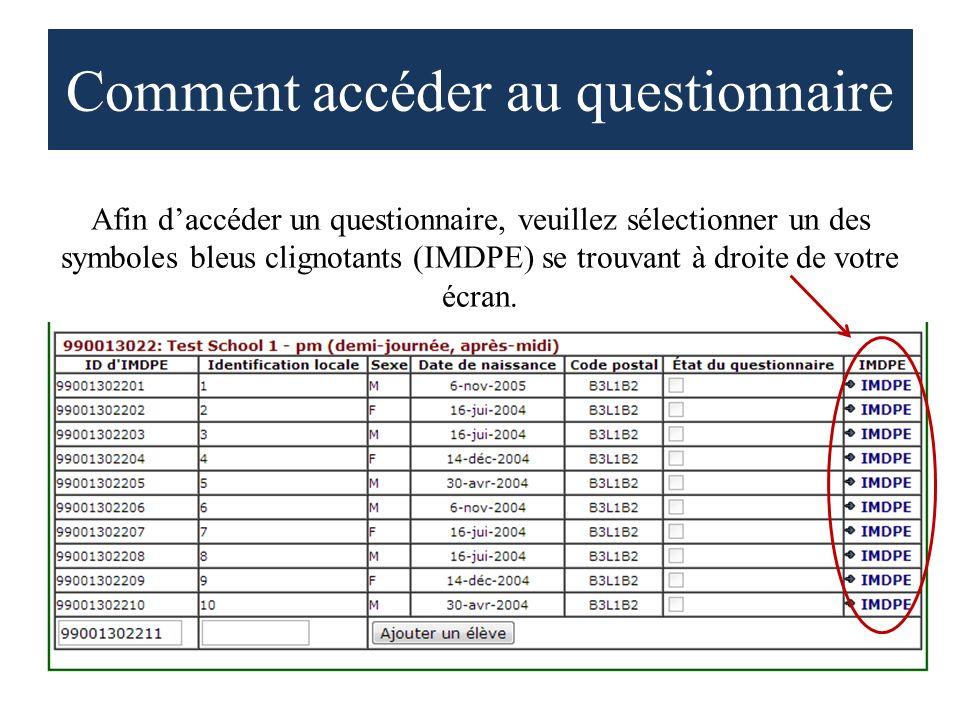 Comment accéder au questionnaire Afin daccéder un questionnaire, veuillez sélectionner un des symboles bleus clignotants (IMDPE) se trouvant à droite de votre écran.