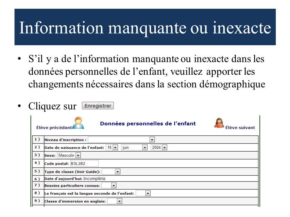 Information manquante ou inexacte Sil y a de linformation manquante ou inexacte dans les données personnelles de lenfant, veuillez apporter les changements nécessaires dans la section démographique Cliquez sur