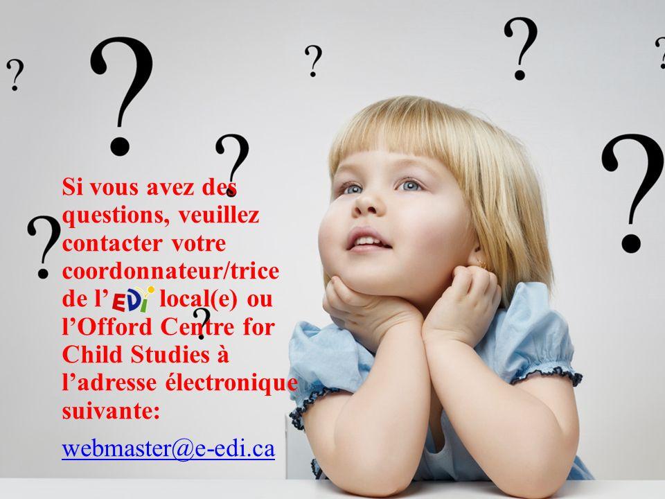 Si vous avez des questions, veuillez contacter votre coordonnateur/trice de l local(e) ou lOfford Centre for Child Studies à ladresse électronique suivante: webmaster@e-edi.ca webmaster@e-edi.ca