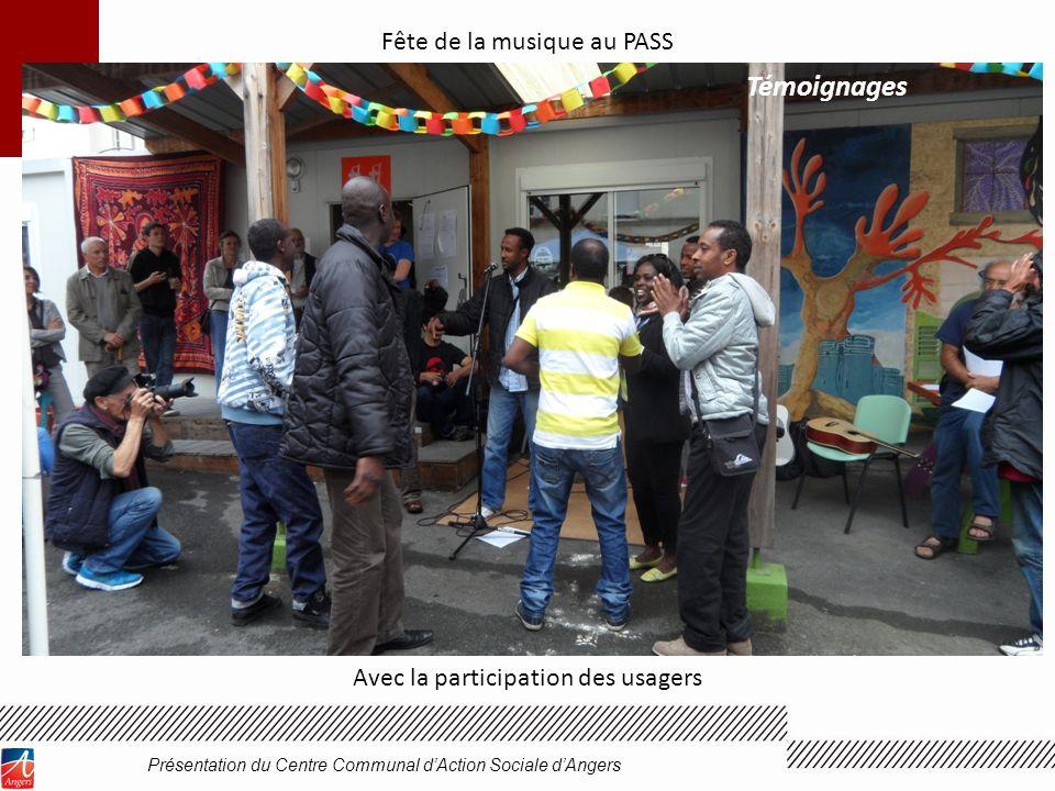 Fête de la musique au PASS Avec la participation des usagers Présentation du Centre Communal dAction Sociale dAngers Témoignages