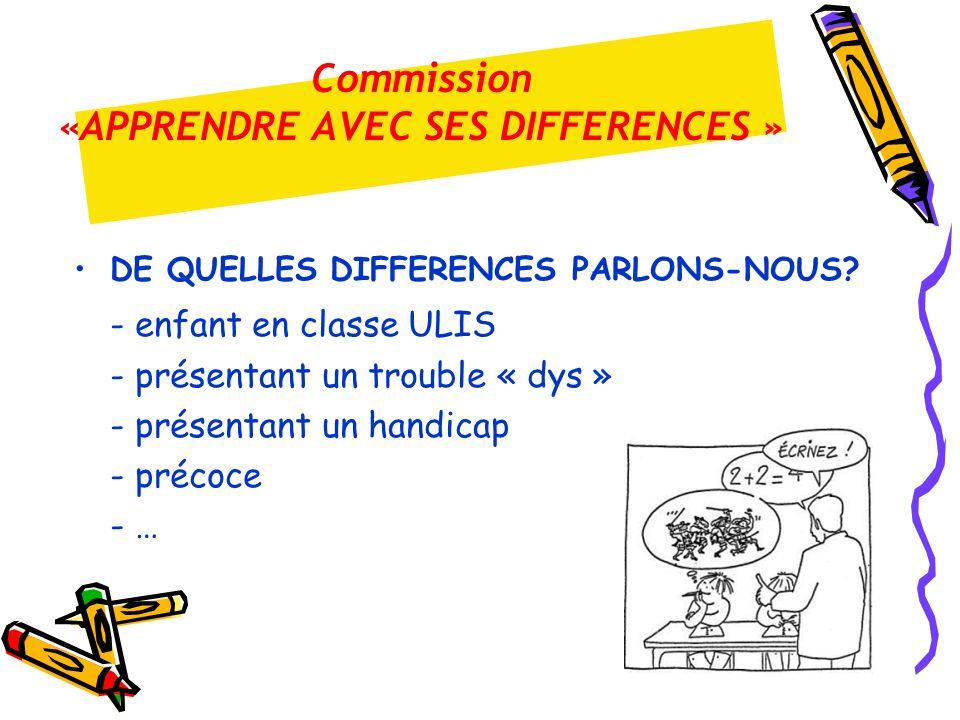 DE QUELLES DIFFERENCES PARLONS-NOUS? - enfant en classe ULIS - présentant un trouble « dys » - présentant un handicap - précoce - …