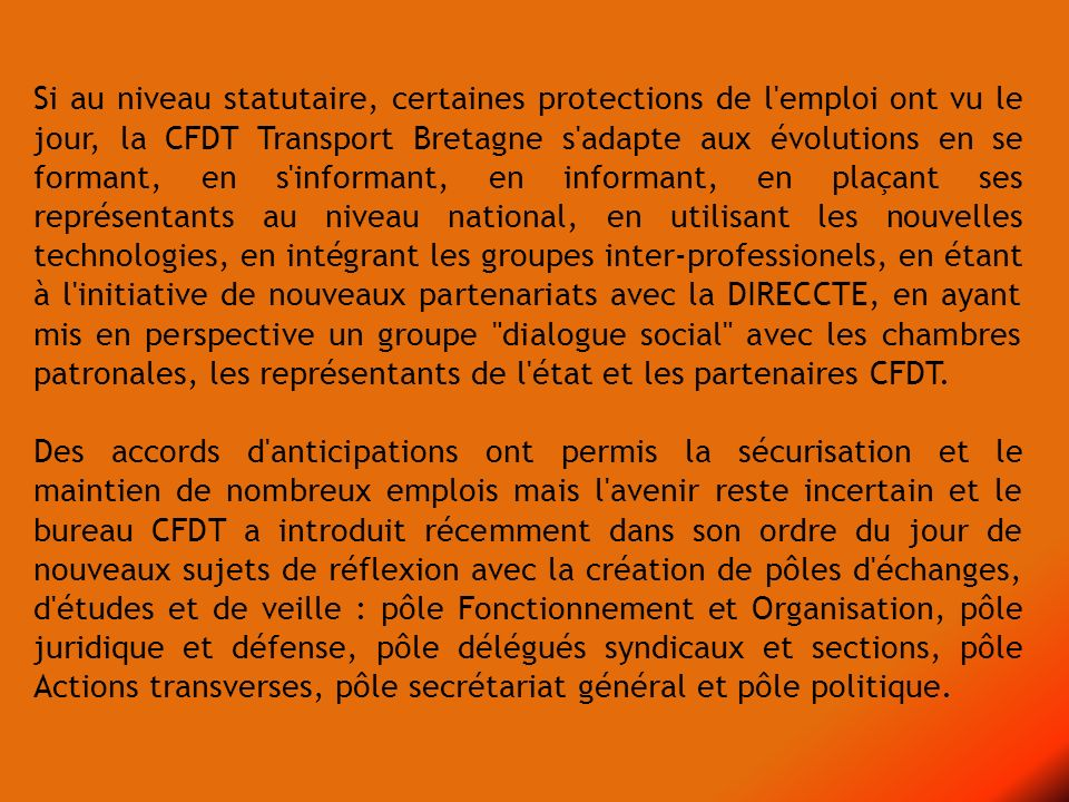 Si au niveau statutaire, certaines protections de l'emploi ont vu le jour, la CFDT Transport Bretagne s'adapte aux évolutions en se formant, en s'info